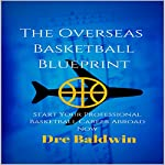 The Overseas Basketball Blueprint: A Guidebook on Starting and Furthering Your Professional Basketball Career Abroad for American-Born Players | Dre Baldwin