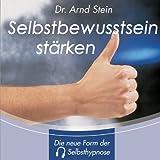 """Selbstbewusstsein st�rken - Tiefensuggestionvon """"Arnd Stein"""""""