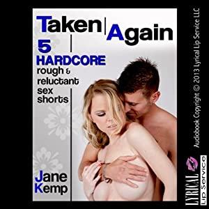 Taken Again: Five Hardcore Rough and Reluctant Sex Shorts | [Jane Kemp]