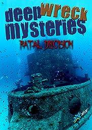 Deep Wreck Mysteries: Fatal Decision