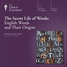 The Secret Life of Words: English Words and Their Origins  by The Great Courses Narrated by Professor Anne Curzan