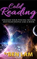 Cold Reading: Unleash Your Psychic Within And Read People Like A Book ( Psychic Development, Conversation Skills) (Live Smart Series: Psychic Development, ... Conversation Skills) (English Edition)