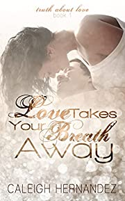 Love Takes Your Breath Away (Truth About Love Book 1)