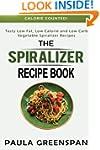 The Spiralizer Recipe Book: Tasty Low...