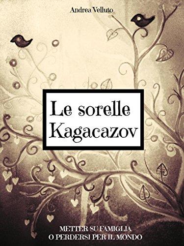 le-sorelle-kagacazov-metter-su-famiglia-o-perdersi-per-il-mondo
