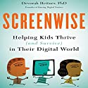 Screenwise: Helping Kids Thrive (and Survive) in Their Digital World Audiobook by Devorah Heitner PhD Narrated by Karen Saltus