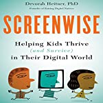 Screenwise: Helping Kids Thrive (and Survive) in Their Digital World | Devorah Heitner PhD