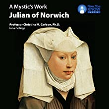 A Mystic's Work: Julian of Norwich Lecture by Prof. Christina M. Carlson PhD Narrated by Prof. Christina M. Carlson PhD