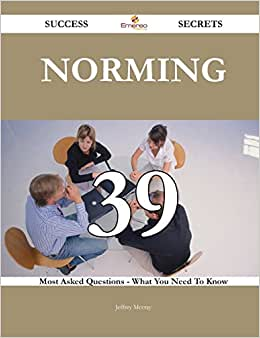 Norming 39 Success Secrets: 39 Most Asked Questions On Norming - What You Need To Know