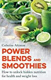 img - for Power Blends and Smoothies: How to unlock hidden nutrition for weight loss and health book / textbook / text book