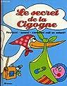 Le secret de la cigogne, pourquoi, quand, comment nait un enfant ? par ALIVERTI MARIA GABRIELLA PACINI ALESSANDRO
