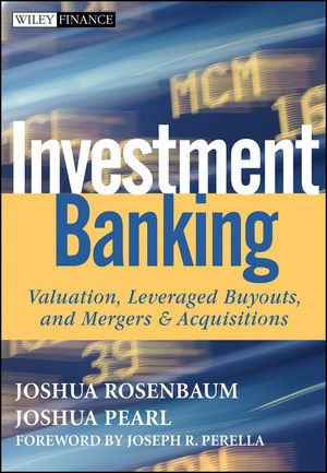 Investment Banking: Valuation, Leveraged Buyouts, and...