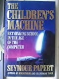 Seymour Papert The Children's Machine: Bringing the Computer Revolution to Our Schools
