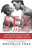 Sex and Marriage: How to Guide for Sex and Passion and Desire for Married Couples  -Discover the 10 Ways to Turn Your Sex Life From Routine to Lustful ... Marriage Advice, Marriage Help ) (Volume 1)