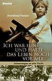 Ich war fünf und hatte das Leben noch vor mir: Erinnerungen an eine Flucht (German Edition)