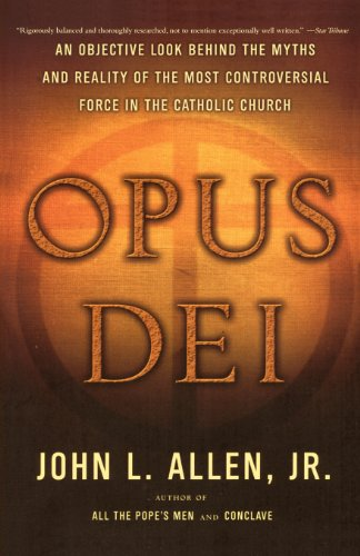 Opus Dei: An Objective Look Behind The Myths And Reality Of The Most Controversial Force In The Catholic Church front-747370