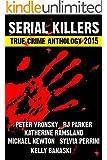2015 Serial Killers True Crime (Annual Serial Killers Anthology)