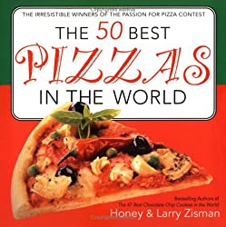 The 50 Best Pizzas in the World: The Irresistible Winners of the Passion for Pizza Contest
