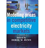 img - for [(Modelling Prices in Competitive Electricity Markets )] [Author: Derek W. Bunn] [Apr-2004] book / textbook / text book