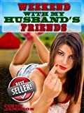 WEEKEND WITH MY HUSBAND'S FRIENDS (A Slutty Wife erotica story) (Horny Housewives)