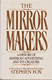 The Mirror Makers: A History of American Advertising and Its Creators