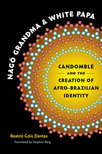Nagô Grandma and White Papa: Candomblé and the Creation of Afro-Brazilian Identity (Latin America in Translation/en Tr