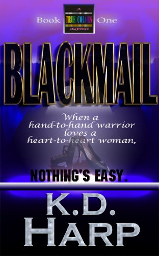 Anything can happen when a freelance James Bond type falls for your far from typical scout mommy with MacGyver tendencies  K.D. Harp's BLACKMAIL (TRUE COLORS Book 1) – Sample now for free!