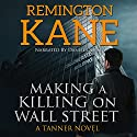 Making a Killing on Wall Street: A Tanner Novel, Book 3 (       UNABRIDGED) by Remington Kane Narrated by Daniel Dorse