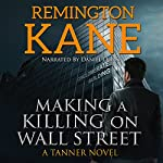 Making a Killing on Wall Street: A Tanner Novel, Book 3 | Remington Kane