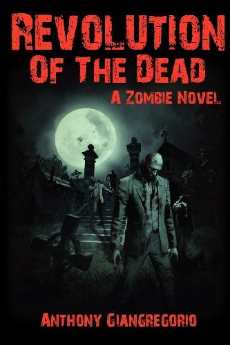 Revolution of the Dead: A Zombie Novel by Anthony Giangregorio (2009-03-26)