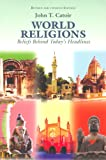 img - for World Religions: Beliefs Behind Today's Headlines: Buddhism, Christianity, Confucianism, Hinduism, Islam, Shintoism, Taoism book / textbook / text book