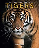 img - for Tigers: Amazing Pictures & Fun Facts on Animals in Nature (Our Amazing World Series) book / textbook / text book