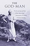 img - for The God Man: The Life, Journeys and Work of Meher Baba with an Interpretation of his Silence and Spiritual Teaching book / textbook / text book