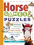 Horse Games and Puzzles for Kids: 102 Brainteasers, Word Games, Jokes and Riddles, Picture Puzzlers, Matches and Logic Tests for Horse-Loving Kids