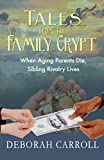 Tales From The Family Crypt: When Aging Parents Die, Sibling Rivalry Lives
