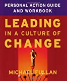 img - for Leading in a Culture of Change Personal Action Guide and Workbook by Fullan, Michael. (Jossey-Bass,2003) [Paperback] book / textbook / text book