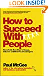 How to Succeed with People: Remarkabl...