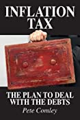 Inflation Tax: The Plan to Deal with the Debts: Amazon.co.uk: Pete Comley: Books