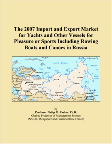 The 2007 Import and Export Market for Yachts and Other Vessels for Pleasure or Sports Including Rowing Boats and Canoes in Russia