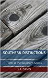 SOUTHERN DISTINCTIONS: Part I in the Southern Series