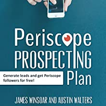 Periscope Prospecting Plan: How to Generate Leads and Get Periscope Followers for Free! (       UNABRIDGED) by Austin Walters, James Winsoar Narrated by James Winsoar