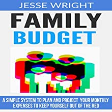 Family Budget: A Simple System to Plan and Project Your Monthly Expenses to Keep Yourself out of the Red | Livre audio Auteur(s) : Jesse Wright Narrateur(s) : Jim Vann