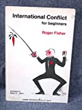 International Conflict for Beginners (0061319112) by Fisher, Roger