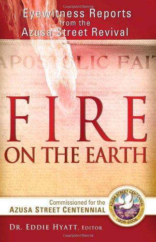 Fire on the Earth: Eyewitness Reports from the Azusa Street Centennial
