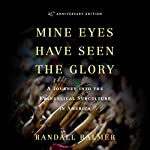 Mine Eyes Have Seen the Glory: A Journey into the Evangelical Subculture in America, 25th Anniversary Edition | Randall Balmer