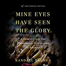 Mine Eyes Have Seen the Glory: A Journey into the Evangelical Subculture in America, 25th Anniversary Edition (       UNABRIDGED) by Randall Balmer Narrated by Randall Balmer