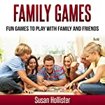 Family Games: Fun Games to Play with Family and Friends | Susan Hollister