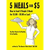 5 Meals for $5 - How to Feed 5 People 5 Meals for $5.00 - $8.00 or Less! You Don't Need to Be Wealthy To Eat Healthy ~ Jaci Rae