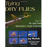 Tying Dry Flies: How to Tie and Fish Must-Have Trout Patternsby Jay Nichols