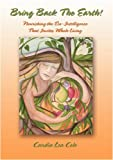 img - for Bring Back the Earth!: Nourishing the Eco-Intelligence That Invites Whole Living book / textbook / text book